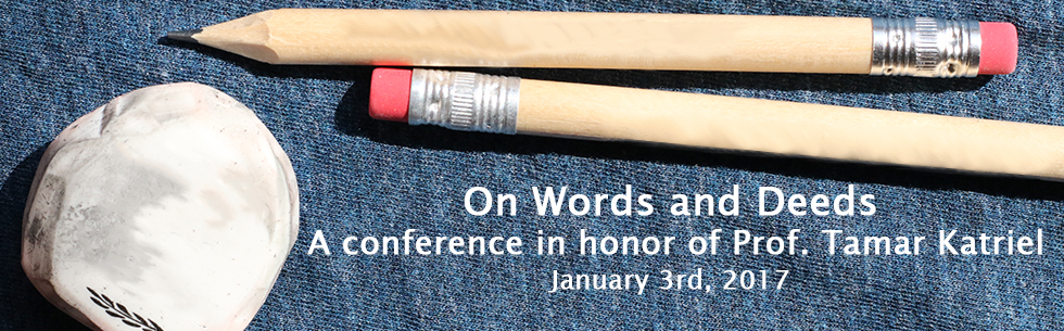 On Words and Deeds: A conference in honor of Prof. Tamar Katriel, January 3rd, 2017